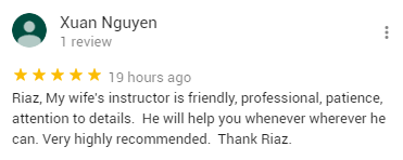 Riaz, My wife's instructor is friendly, professional, patience, attention to details.  He will help you whenever wherever he can. Very highly recommended.  Thank Riaz.